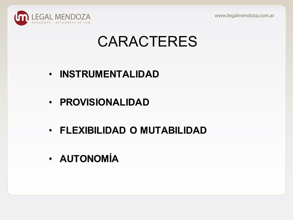 CARACTERES INSTRUMENTALIDAD PROVISIONALIDAD FLEXIBILIDAD O MUTABILIDAD AUTONOMÍA