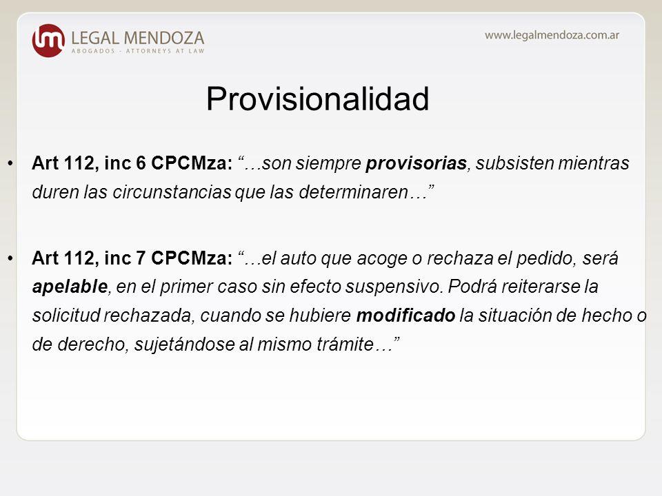 Provisionalidad Art 112, inc 6 CPCMza: …son siempre provisorias, subsisten mientras duren las circunstancias que las determinaren… Art 112, inc 7 CPCMza: …el auto que acoge o rechaza el pedido, será apelable, en el primer caso sin efecto suspensivo.