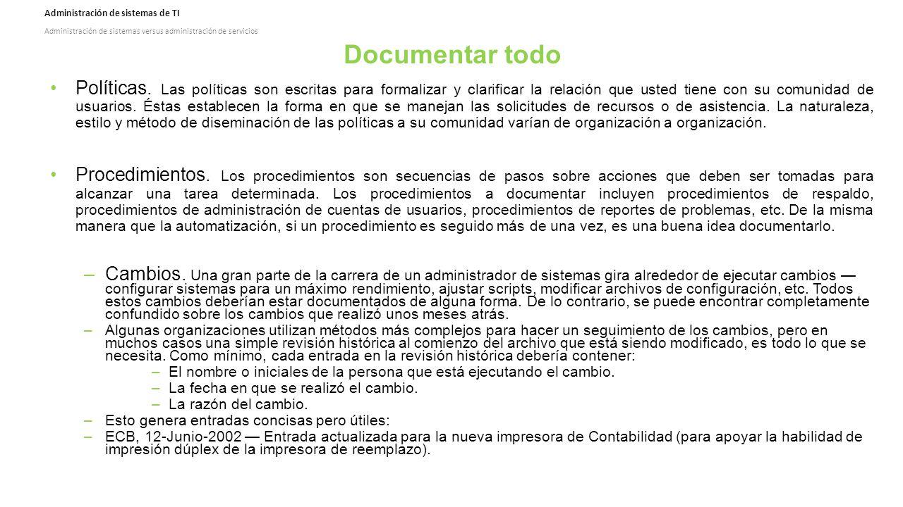 Administración de sistemas de TI Administración de sistemas versus administración de servicios Documentar todo Políticas.