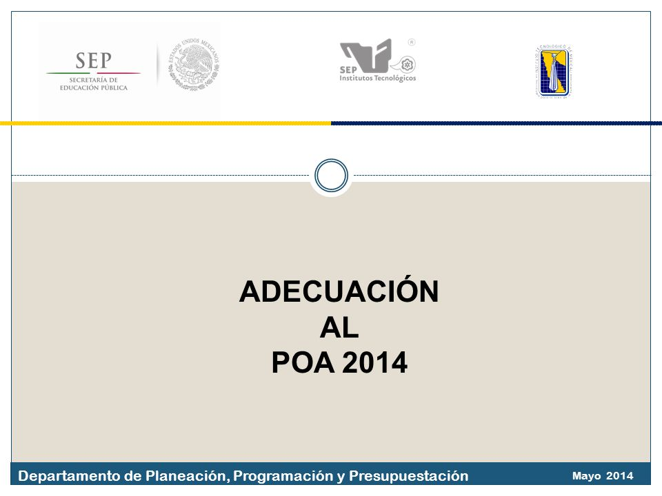 Mayo 2014 Departamento de Planeación, Programación y Presupuestación ADECUACIÓN AL POA 2014