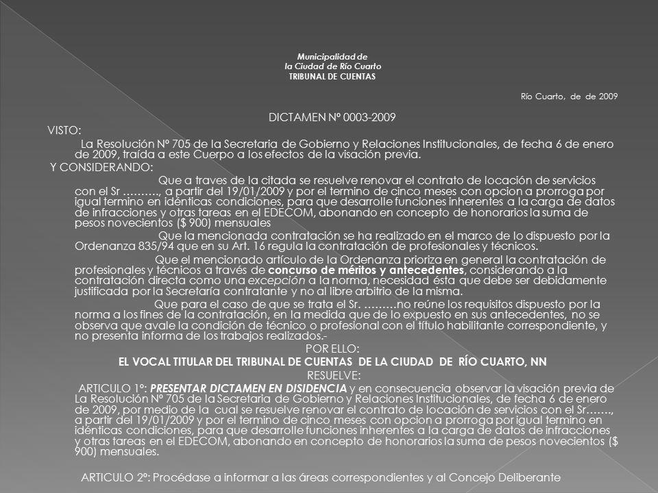 Pautas para elaborar una disidencia - Lugar y fecha - Numero de disidencia - Y VISTOS: - Debemos mencionar el acto administrativo (resolución, decreto, etc) sujeto a visación previa o bien orden de pago enviada a los efectos de su aprobación posterior, con indicación de la fecha Y CONSIDERANDO: - Transcripción de lo que dispone o resuelve el acto sometido a control - Indicación de la norma (ley, decreto, resolución, ordenanza) en la que se baso el DEM para emitir el acto - Indicación de la norma que a criterio del disidente es de aplicación en el caso de marras - Fundamentación del porqué de la disidencia (colisión de normas, no cumplir con la norma, carencia de requisitos establecidos por la norma, etc).- Construcción lógica RESUELVO: - Indicación del acto sobre el que se esta disintiendo, con sus datos completos - remisión a los considerandos acerca de los fundamentos de la disidencia - comunicación de la misma a las áreas correspondientes (órgano emisor y Concejo Deliberante)