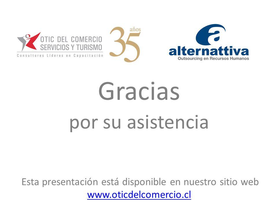 Gracias por su asistencia Esta presentación está disponible en nuestro sitio web www.oticdelcomercio.cl www.oticdelcomercio.cl