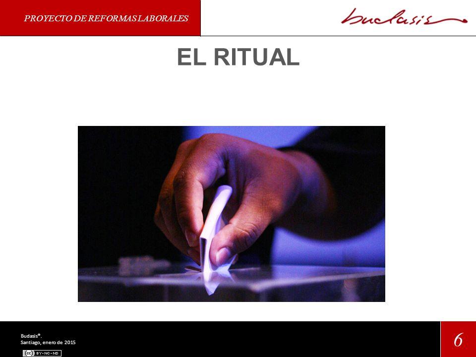 PROYECTO DE REFORMAS LABORALES 6 Budasis®. Santiago, enero de 2015 EL RITUAL