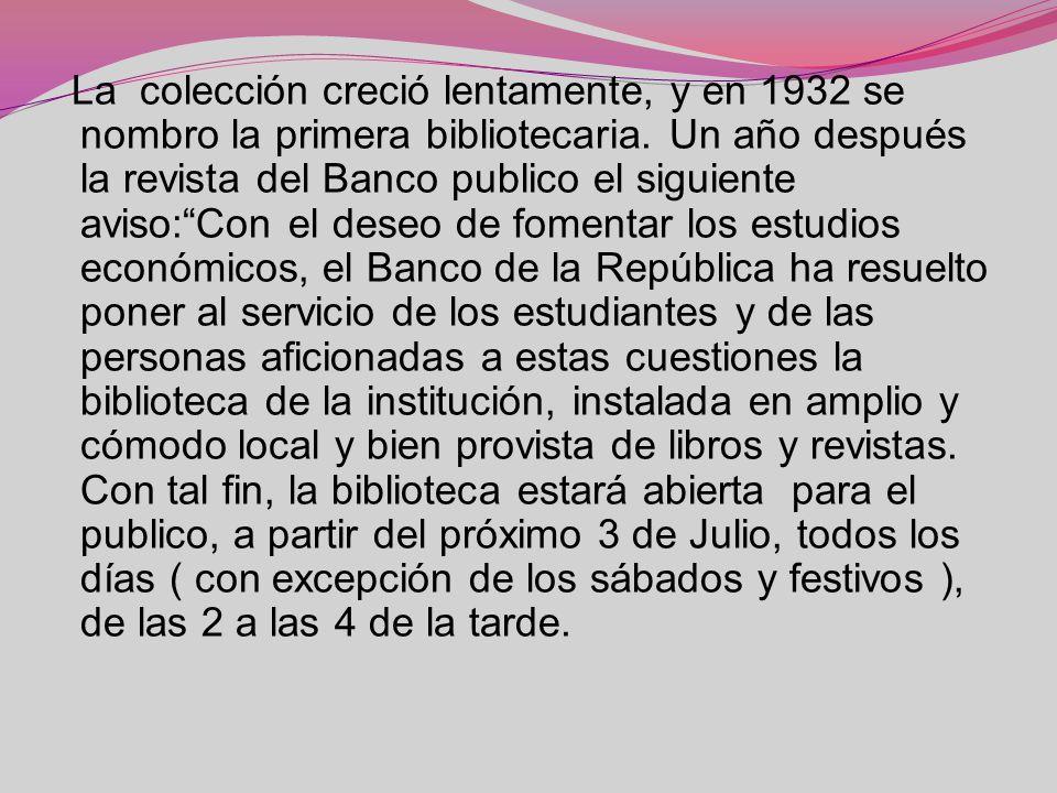 La colección creció lentamente, y en 1932 se nombro la primera bibliotecaria.