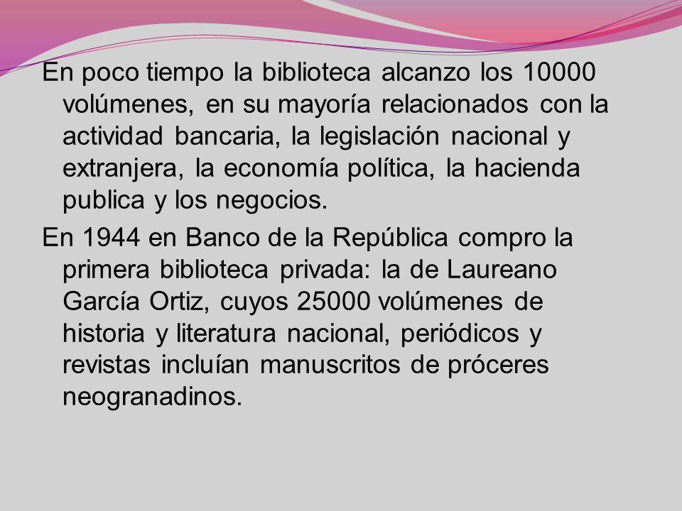 En poco tiempo la biblioteca alcanzo los 10000 volúmenes, en su mayoría relacionados con la actividad bancaria, la legislación nacional y extranjera, la economía política, la hacienda publica y los negocios.