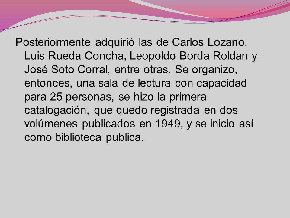Posteriormente adquirió las de Carlos Lozano, Luis Rueda Concha, Leopoldo Borda Roldan y José Soto Corral, entre otras.