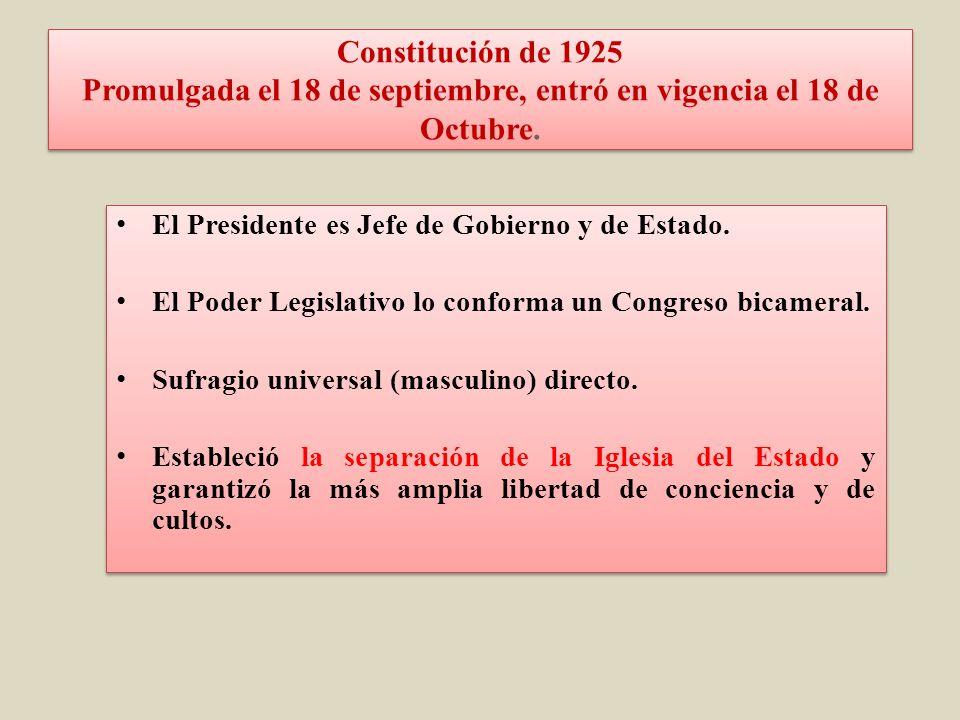 Constitución de 1925 Promulgada el 18 de septiembre, entró en vigencia el 18 de Octubre.