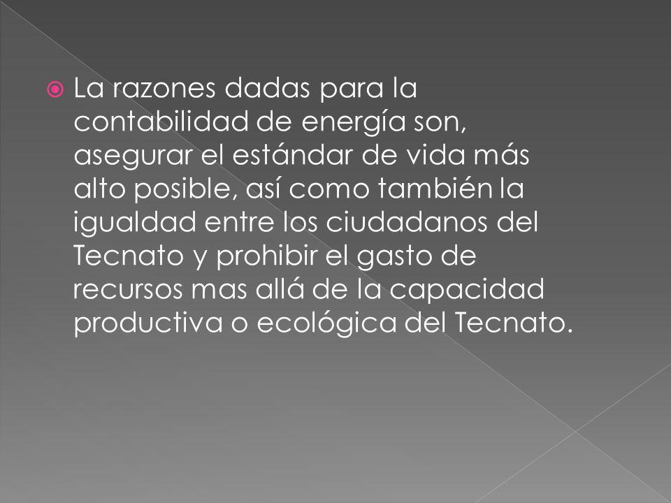  La razones dadas para la contabilidad de energía son, asegurar el estándar de vida más alto posible, así como también la igualdad entre los ciudadanos del Tecnato y prohibir el gasto de recursos mas allá de la capacidad productiva o ecológica del Tecnato.