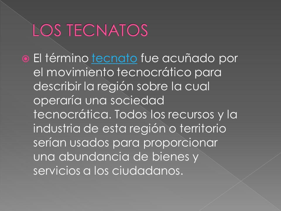  El término tecnato fue acuñado por el movimiento tecnocrático para describir la región sobre la cual operaría una sociedad tecnocrática.