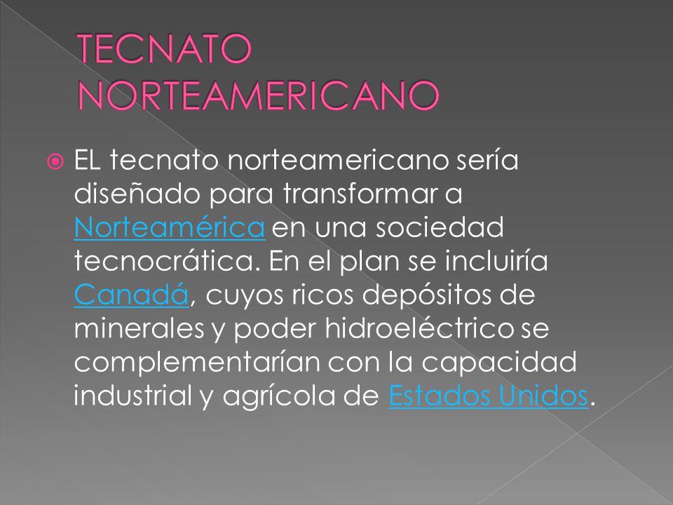  EL tecnato norteamericano sería diseñado para transformar a Norteamérica en una sociedad tecnocrática.
