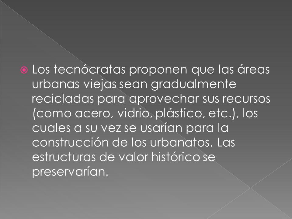  Los tecnócratas proponen que las áreas urbanas viejas sean gradualmente recicladas para aprovechar sus recursos (como acero, vidrio, plástico, etc.), los cuales a su vez se usarían para la construcción de los urbanatos.