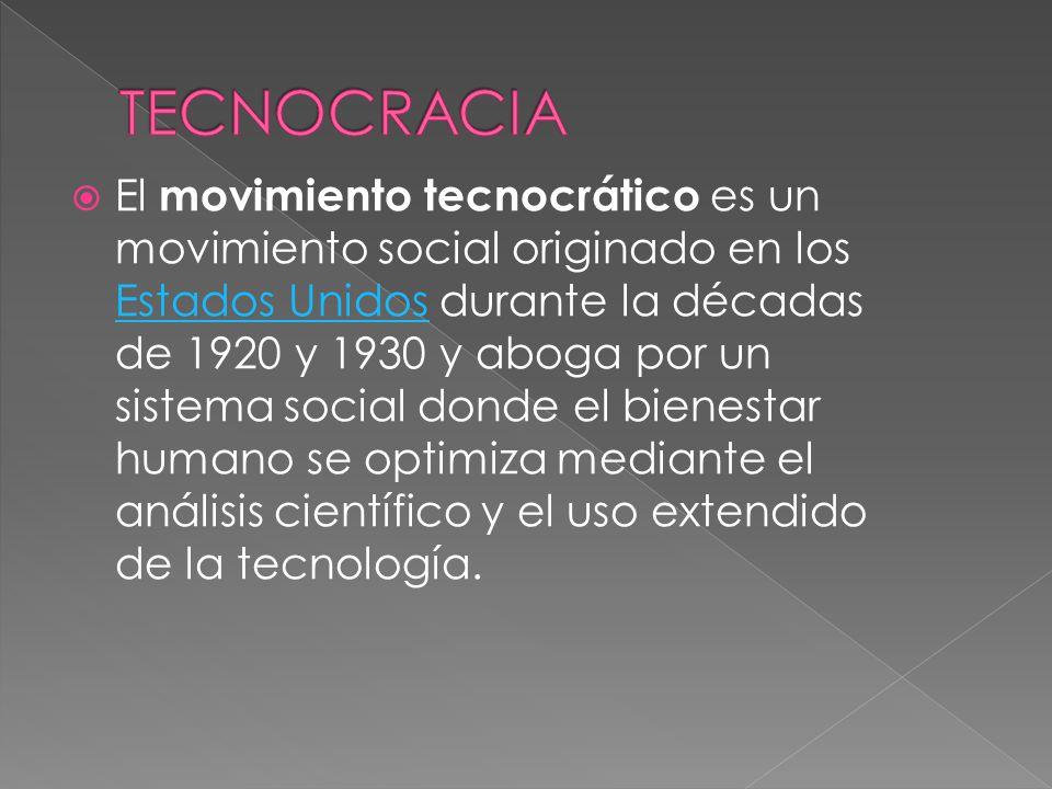  El movimiento tecnocrático es un movimiento social originado en los Estados Unidos durante la décadas de 1920 y 1930 y aboga por un sistema social donde el bienestar humano se optimiza mediante el análisis científico y el uso extendido de la tecnología.