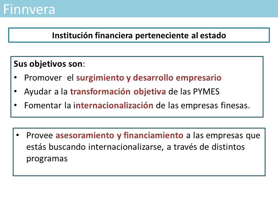 Finnvera Sus objetivos son: Promover el surgimiento y desarrollo empresario Ayudar a la transformación objetiva de las PYMES Fomentar la internacionalización de las empresas finesas.