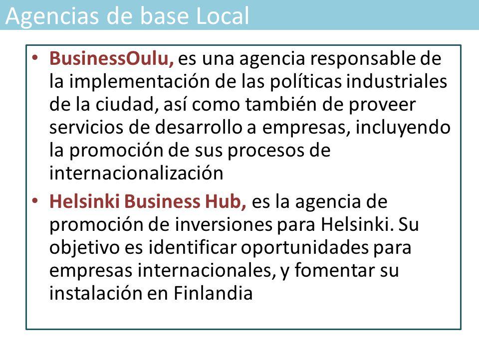 Agencias de base Local BusinessOulu, es una agencia responsable de la implementación de las políticas industriales de la ciudad, así como también de proveer servicios de desarrollo a empresas, incluyendo la promoción de sus procesos de internacionalización Helsinki Business Hub, es la agencia de promoción de inversiones para Helsinki.
