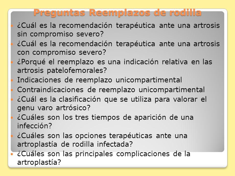 Preguntas Reemplazos de rodilla ¿Cuál es la recomendación terapéutica ante una artrosis sin compromiso severo.