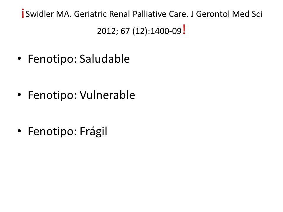 ¡ Swidler MA. Geriatric Renal Palliative Care. J Gerontol Med Sci 2012; 67 (12):1400-09 .