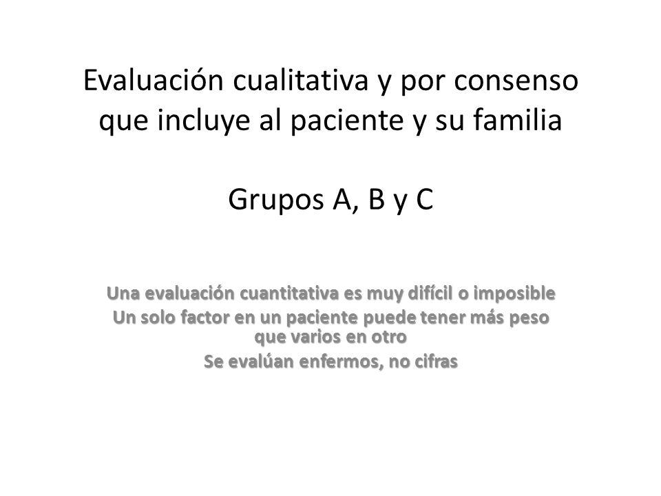 Evaluación cualitativa y por consenso que incluye al paciente y su familia Grupos A, B y C Una evaluación cuantitativa es muy difícil o imposible Un solo factor en un paciente puede tener más peso que varios en otro Se evalúan enfermos, no cifras