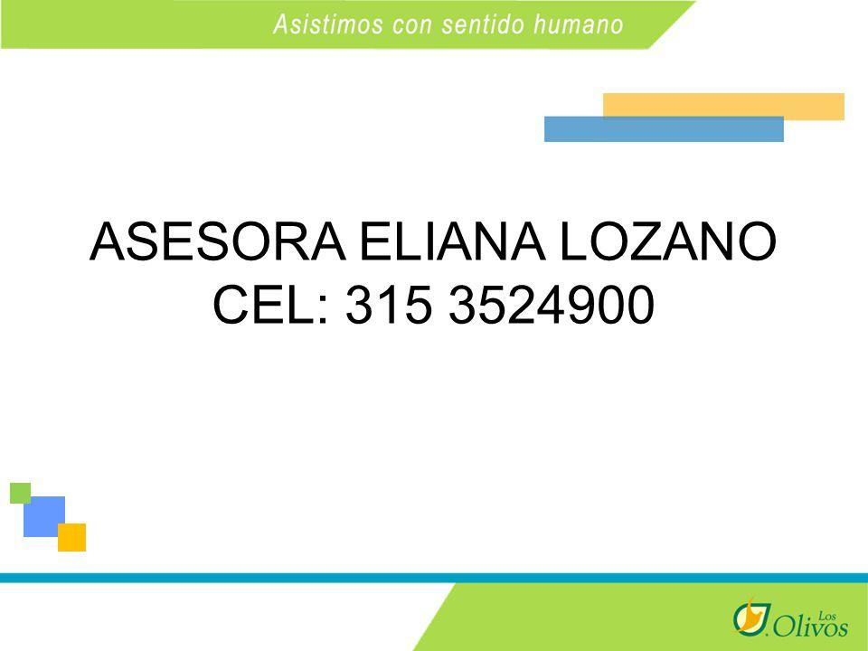 ASESORA ELIANA LOZANO CEL: 315 3524900