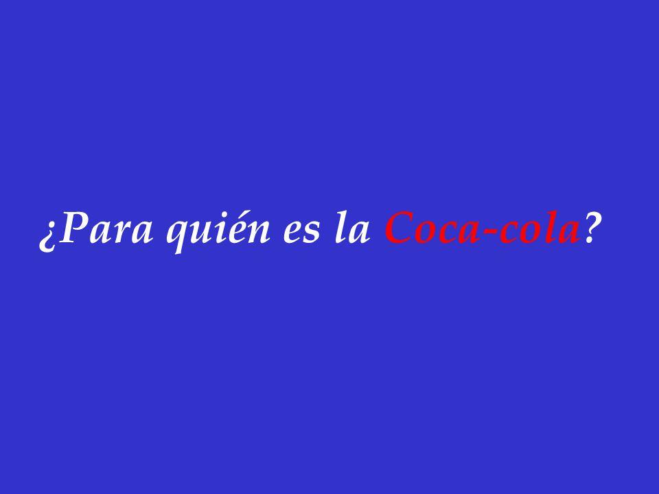 ¿Para quién es la Coca-cola