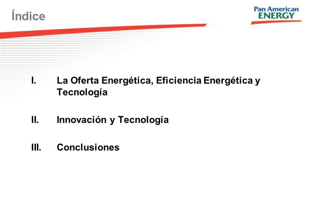 Índice I.La Oferta Energética, Eficiencia Energética y Tecnología II.Innovación y Tecnología III.Conclusiones