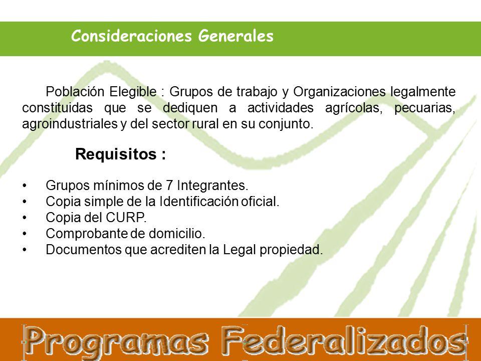 Consideraciones Generales Población Elegible : Grupos de trabajo y Organizaciones legalmente constituidas que se dediquen a actividades agrícolas, pecuarias, agroindustriales y del sector rural en su conjunto.