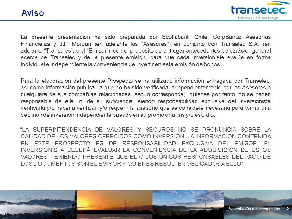 Presentación a Inversionistas 2 Aviso La presente presentación ha sido preparada por Scotiabank Chile, CorpBanca Asesorías Financieras y J.P.