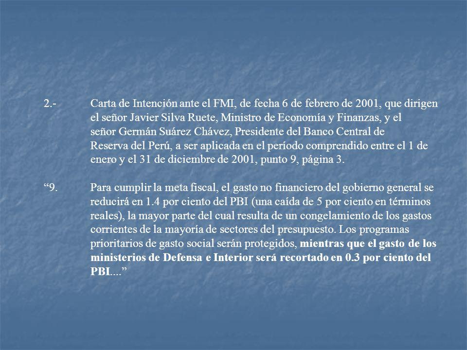 2.- Carta de Intención ante el FMI, de fecha 6 de febrero de 2001, que dirigen el señor Javier Silva Ruete, Ministro de Economía y Finanzas, y el señor Germán Suárez Chávez, Presidente del Banco Central de Reserva del Perú, a ser aplicada en el período comprendido entre el 1 de enero y el 31 de diciembre de 2001, punto 9, página 3.