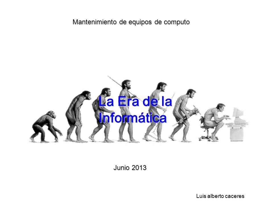 Mantenimiento de equipos de computo La Era de la Informática Luis alberto caceres Junio 2013