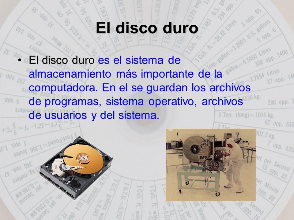 El disco duro El disco duro es el sistema de almacenamiento más importante de la computadora.