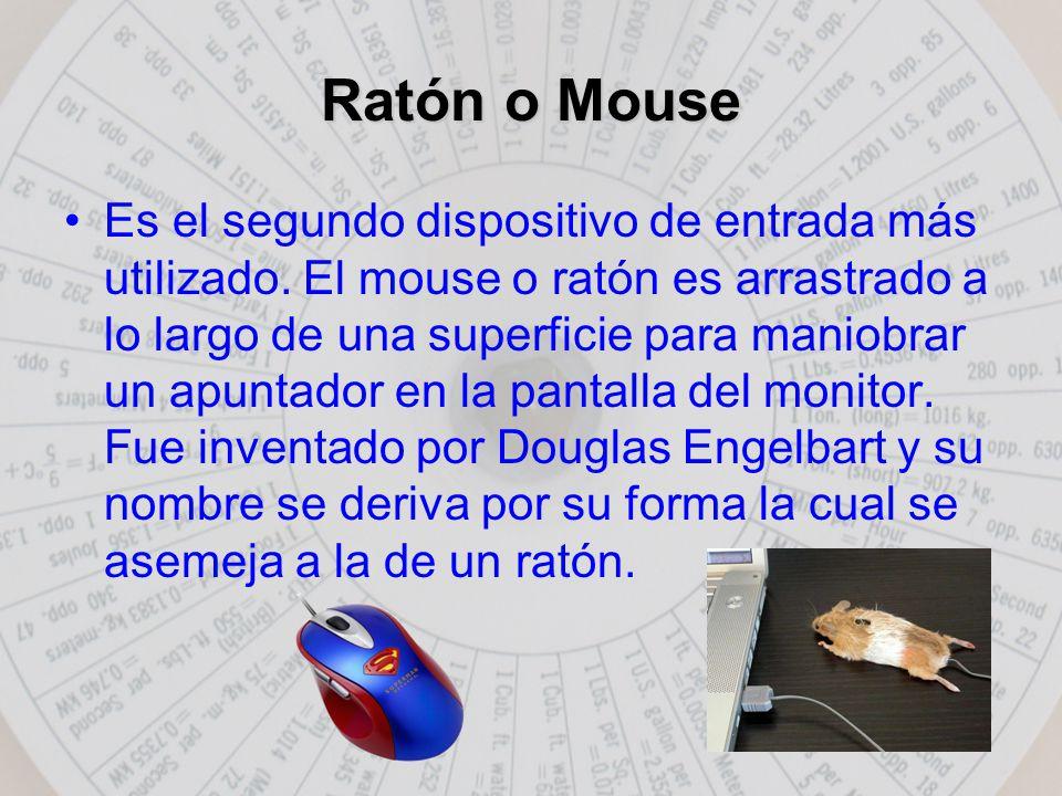 Ratón o Mouse Es el segundo dispositivo de entrada más utilizado.