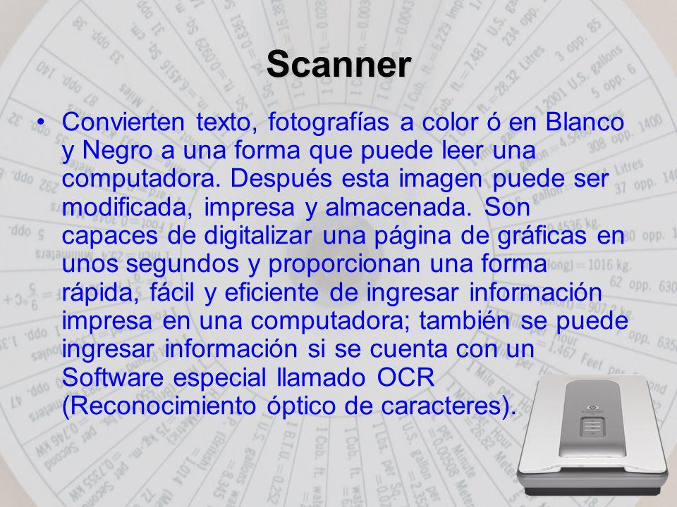 Scanner Convierten texto, fotografías a color ó en Blanco y Negro a una forma que puede leer una computadora.