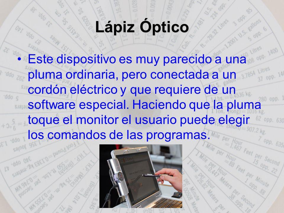 Lápiz Óptico Este dispositivo es muy parecido a una pluma ordinaria, pero conectada a un cordón eléctrico y que requiere de un software especial.