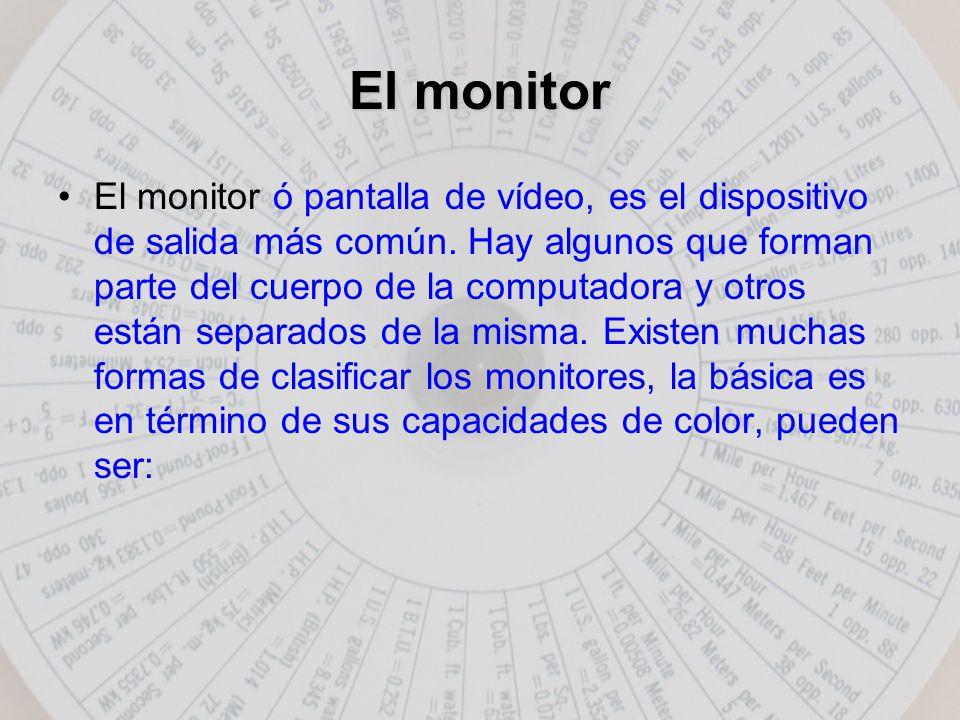 El monitor El monitor ó pantalla de vídeo, es el dispositivo de salida más común.