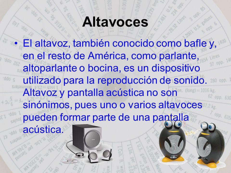 Altavoces El altavoz, también conocido como bafle y, en el resto de América, como parlante, altoparlante o bocina, es un dispositivo utilizado para la reproducción de sonido.