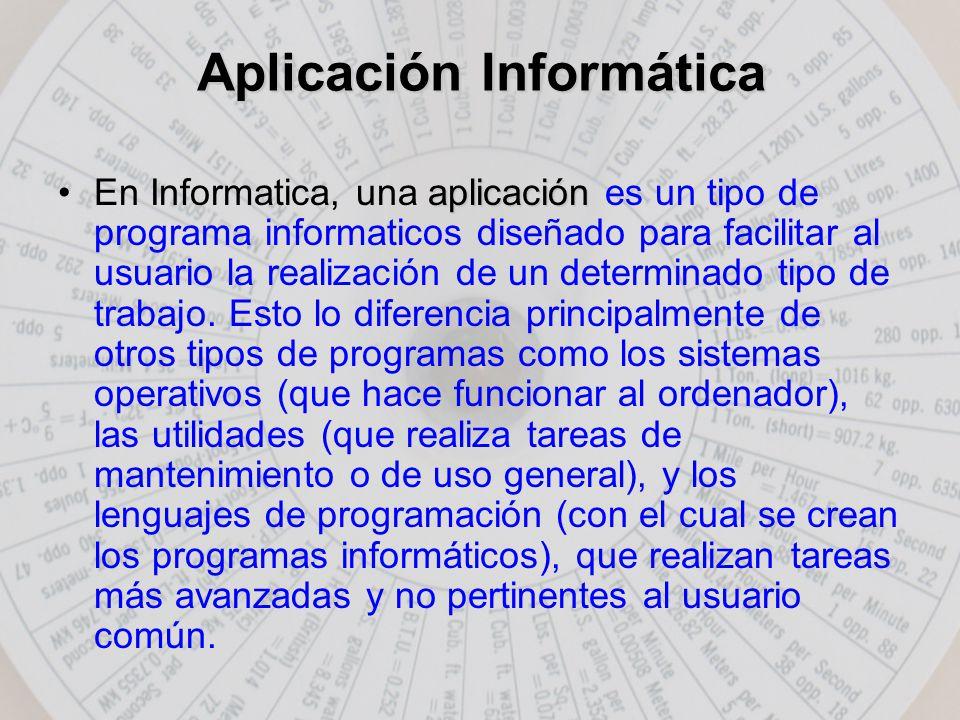 Aplicación Informática aplicaciónEn Informatica, una aplicación es un tipo de programa informaticos diseñado para facilitar al usuario la realización de un determinado tipo de trabajo.