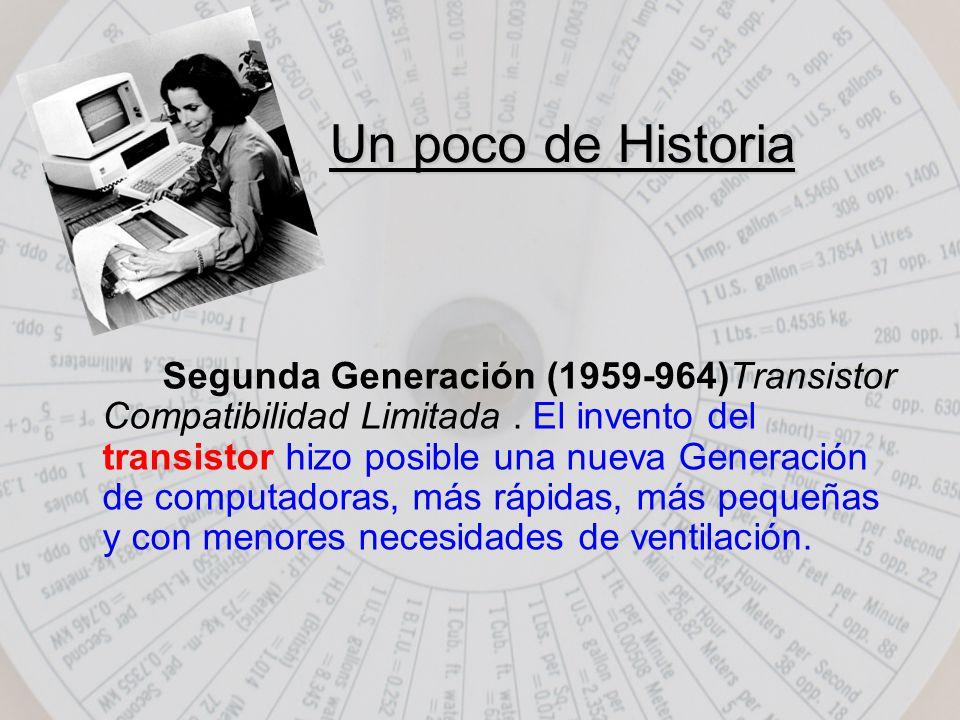 Un poco de Historia Segunda Generación (1959-964)Transistor Compatibilidad Limitada.
