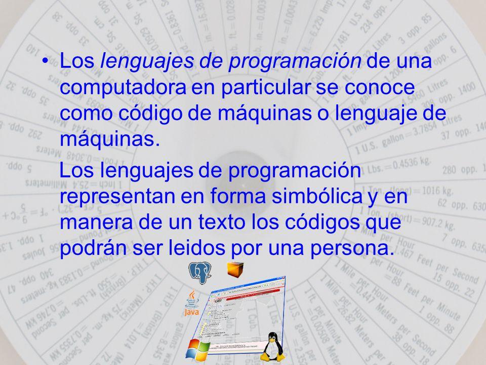 Los lenguajes de programación de una computadora en particular se conoce como código de máquinas o lenguaje de máquinas.