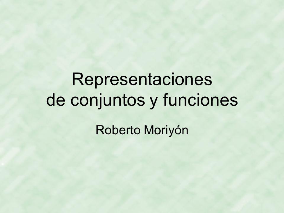 Representaciones de conjuntos y funciones Roberto Moriyón