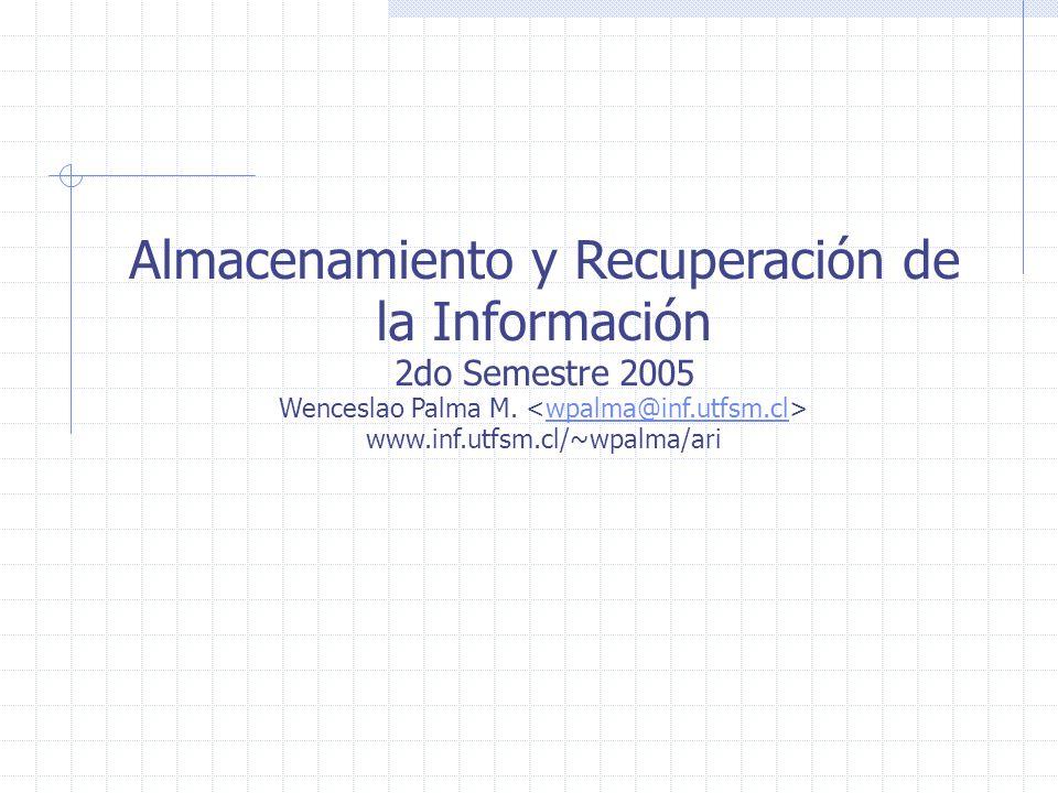 Almacenamiento y Recuperación de la Información 2do Semestre 2005 Wenceslao Palma M.