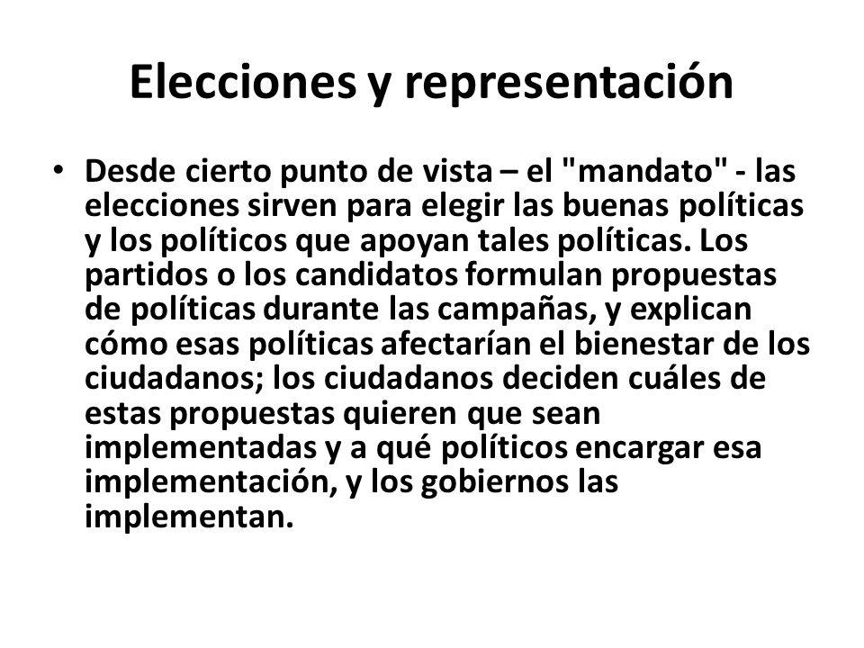 Elecciones y representación Desde cierto punto de vista – el mandato - las elecciones sirven para elegir las buenas políticas y los políticos que apoyan tales políticas.