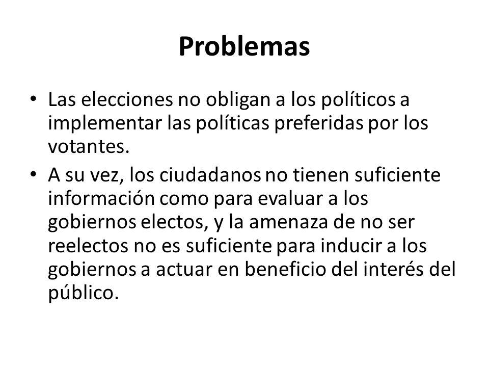 Problemas Las elecciones no obligan a los políticos a implementar las políticas preferidas por los votantes.