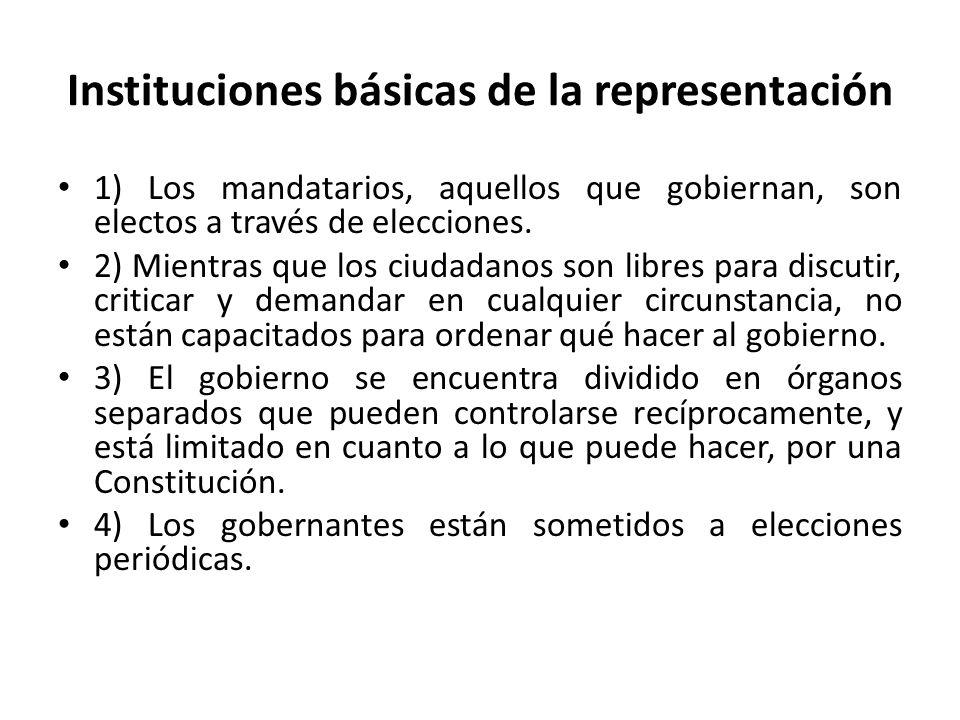 Instituciones básicas de la representación 1) Los mandatarios, aquellos que gobiernan, son electos a través de elecciones.