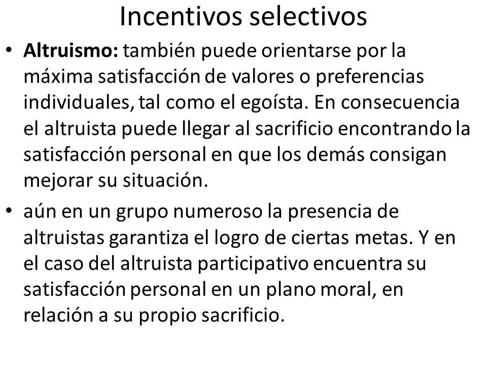 Incentivos selectivos Altruismo: también puede orientarse por la máxima satisfacción de valores o preferencias individuales, tal como el egoísta.