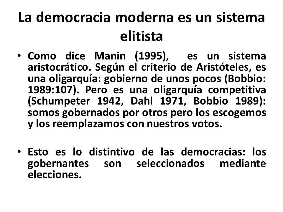 La democracia moderna es un sistema elitista Como dice Manin (1995), es un sistema aristocrático.