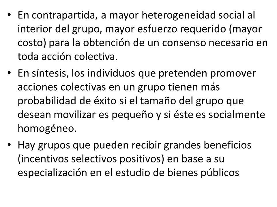 En contrapartida, a mayor heterogeneidad social al interior del grupo, mayor esfuerzo requerido (mayor costo) para la obtención de un consenso necesario en toda acción colectiva.