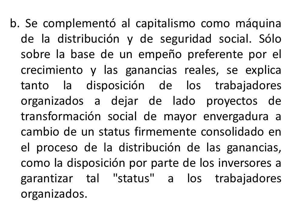 b. Se complementó al capitalismo como máquina de la distribución y de seguridad social.