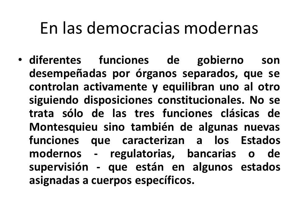 En las democracias modernas diferentes funciones de gobierno son desempeñadas por órganos separados, que se controlan activamente y equilibran uno al otro siguiendo disposiciones constitucionales.
