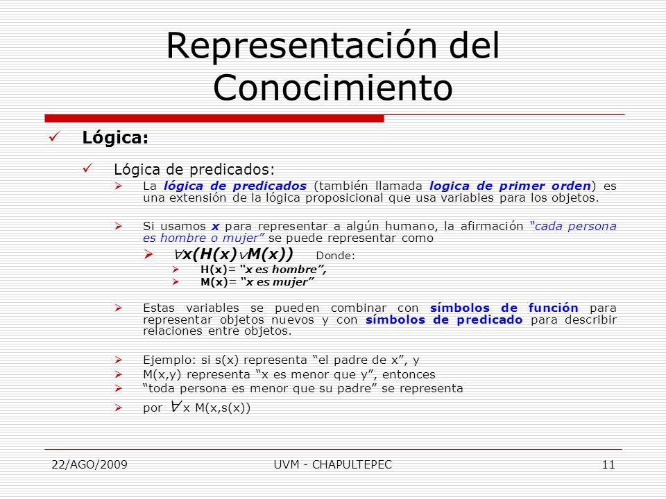 22/AGO/2009UVM - CHAPULTEPEC11 Lógica: Lógica de predicados:  La lógica de predicados (también llamada logica de primer orden) es una extensión de la lógica proposicional que usa variables para los objetos.