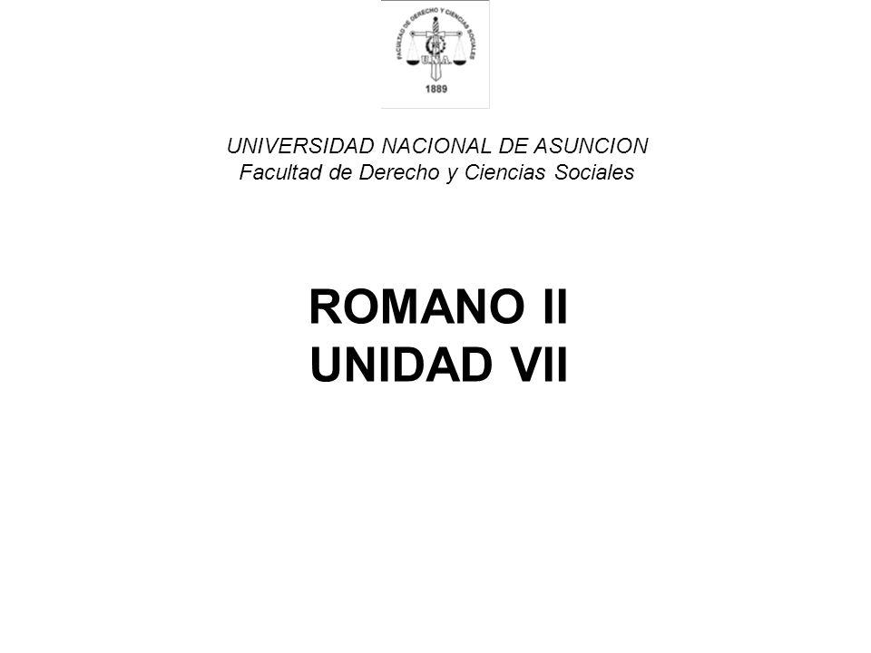 UNIVERSIDAD NACIONAL DE ASUNCION Facultad de Derecho y Ciencias Sociales ROMANO II UNIDAD VII