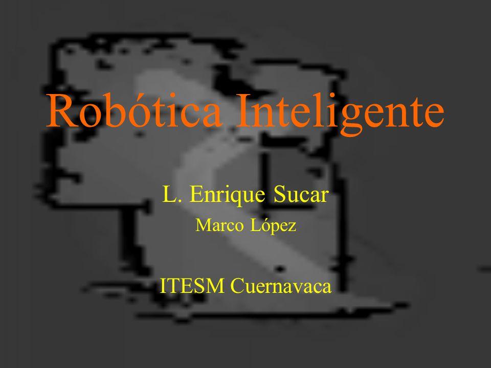 Robótica Inteligente L. Enrique Sucar Marco López ITESM Cuernavaca